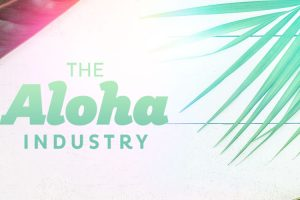 The Aloha Industry
